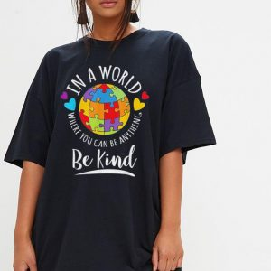 Autism Awareness in a world where you can be anything be kind shirt 2