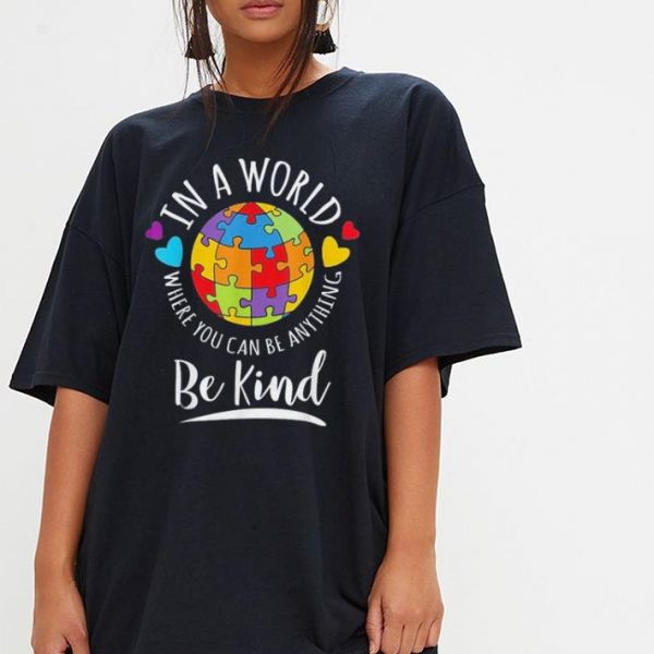 Autism Awareness in a world where you can be anything be kind shirt