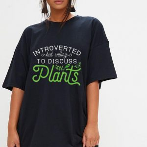Introverted but Willing to Discuss Plants shirt 2