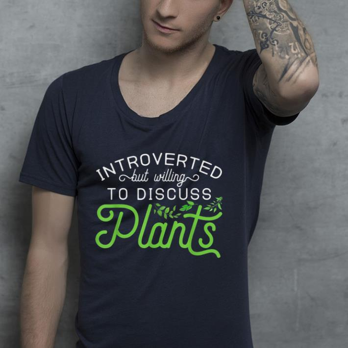 Introverted but Willing to Discuss Plants shirt 4 - Introverted but Willing to Discuss Plants shirt