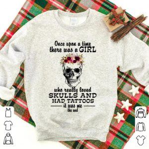 Once upon a time there was a girl who really loved Skulls and has tattoos shirt