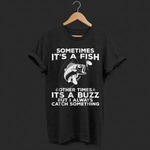 Sometimes It's A Fish Fishing shirt