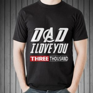 Dad I Love You Three Thousand 3000 daughter Father day shirt
