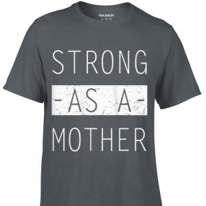 Mom Day Strong as a Mother shirt