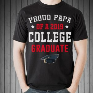 Proud Papa Of A 2019 College Graduate Grad shirt