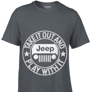 Take It Out And Play With It Jeep shirt