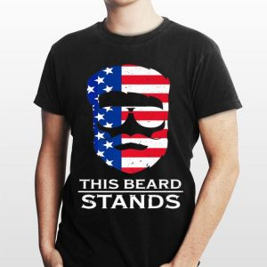 4th Of July This Beard Stands American Flag Pride shirt