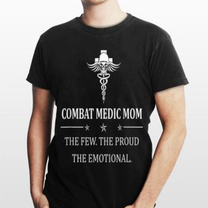 Combat Medic Combat Medic Mom The Few The Proud shirt