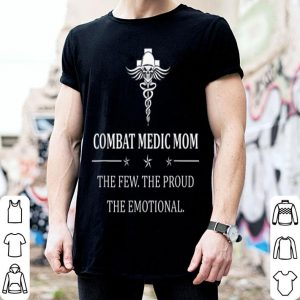 Combat Medic Mom The Few The Proud shirt