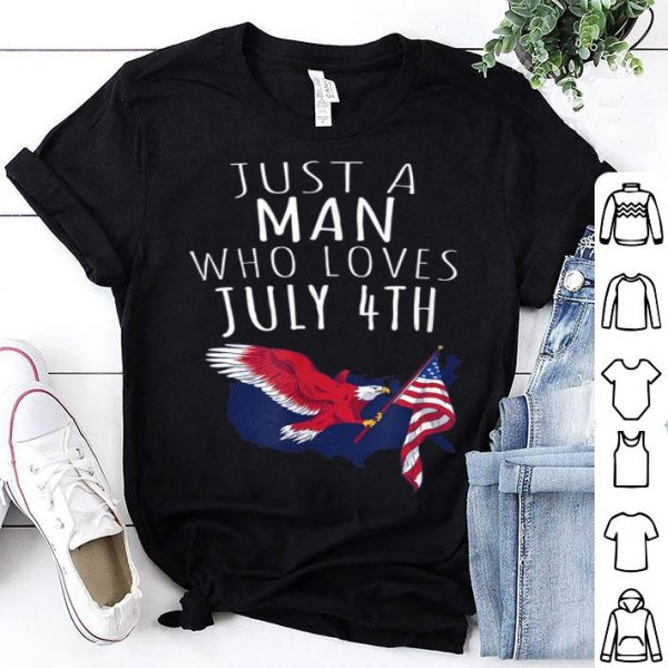 Just A Man Who Loves July 4th shirt