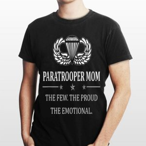 Paratrooper Mom The Few The Proud The shirt
