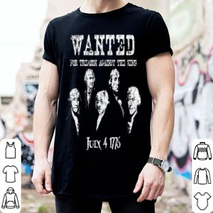 Wanted For Treason Founding Fathers 1776 Distressed Vintage shirt