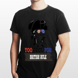 4Th Of July Too Cool For British Rule George Washington shirt