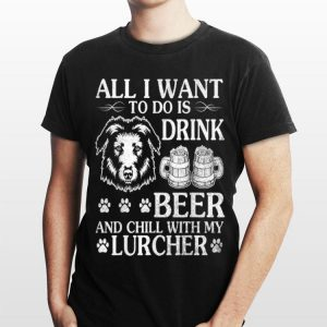 All I Want To Do Is Drink Beer Chill With My Lurcher shirt