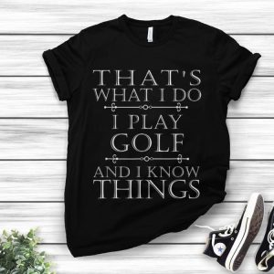 Awesome That's What I Do I Play Golf And I Know Things shirt