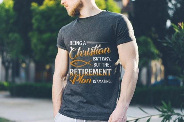 Being A Christian Isn't Easy But The Retirement Plan Is Amazing tank top