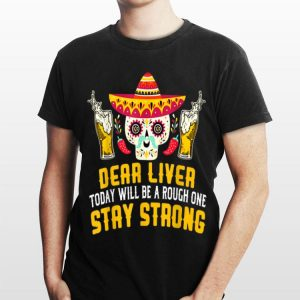 Dear Liver Today Will Be A Rough One Stay Strong Skull Beer shirt