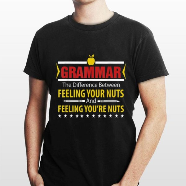 Grammar Difference Between Feeling Your Nuts And You're Nuts shirt