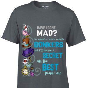 Have I Gone Mad Alice Hatter Wonderland Quote sweater