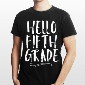 Hello Fifth Grade 5th Back To School Student Teacher shirt