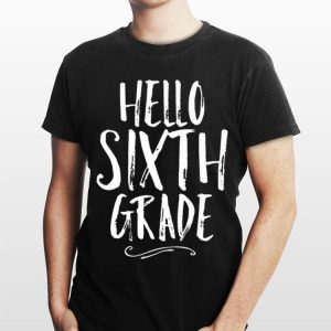 Hello Sixth Grade 6th Back To School Student Teacher shirt
