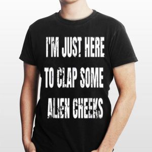 I'm Just Here to Clap Some Alien Cheeks Storm Area 51 shirt