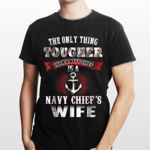 Navy Chief The Only Thing Tougher Than A Navy shirt
