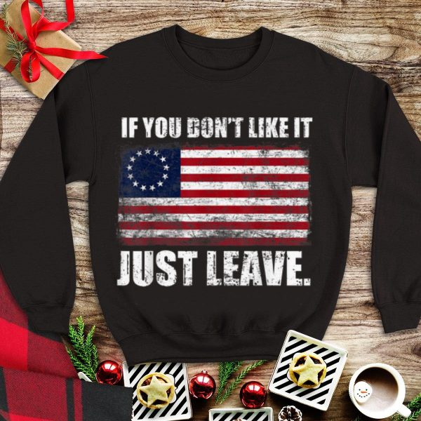 Nice Trend Betsy Ross Flag If You Don't Like It Just Leave shirt