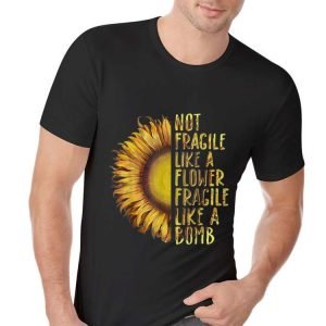 Not Fragile Like A Flower Fragile Like A Bomb Sunflower hoodie