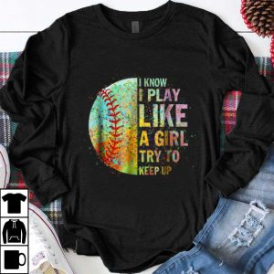 Premium I Know I Play Like Try To Keep Up Softball Color Baseball shirt