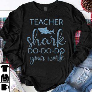 Premium Teacher Shark Do Do Do Your Work shirt