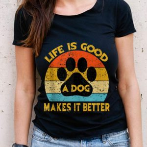 The Best Life Is Good A Dog Makes It Better Paw Vintage shirt