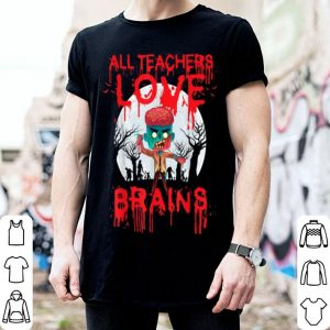 Awesome All Teachers Love Brains Halloween Funny Gift shirt