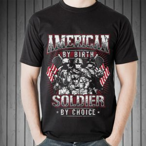 Awesome American By Birth Soldier By Choice shirt 1