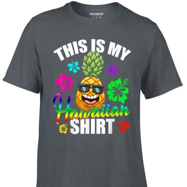 Awesome Hawaiian Pineapple This Is My Hawaiian shirt