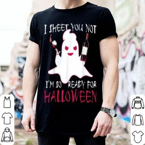 Awesome I Sheet You Not I'm So Ready For Halloween Wine Lover shirt