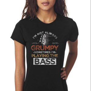 Awesome I'm Not Always Grumpy Sometimes I'm Playing The Bass shirt 2