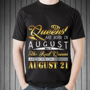 Awesome Queen Are Born In August But The real Queen Are Born On August 21 shirt