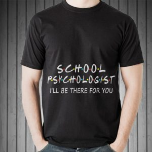 Awesome School Psychologist I Will Be There For You shirt