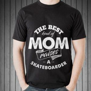 Awesome The best Kind Of Mom Raises A Skateboarder shirt