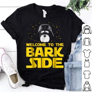 Beautiful Welcome To The Bark Side Of Miniature Schnauzer Funny shirt