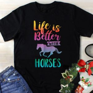 Funny Life Is better With Horses shirt