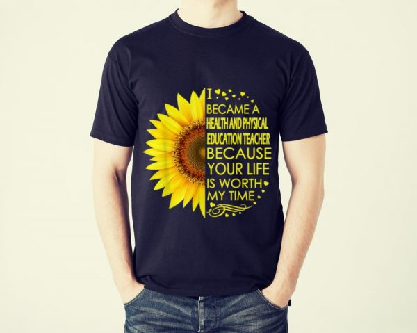 Funny Sunflower I Became Health And Physical Education Teacher shirt