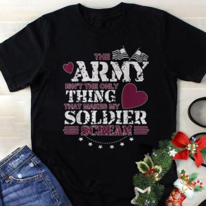 Funny The Army Isn't The Only Thing That Makes My Soldier Scream American Flag shirt
