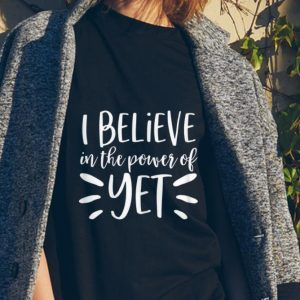 I Believe In The Power Of Yet sweater
