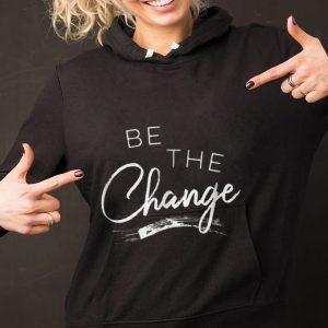 Original Be the Change shirt