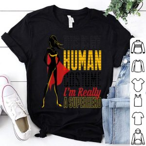 Awesome This Is My Human Costume I'm Really A Superhero Cute shirt