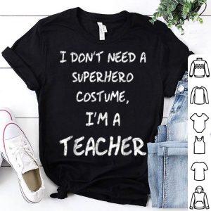 I'm A Superhero Teacher Halloween Costume shirt