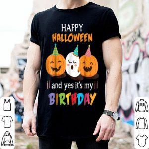 Original Happy Halloween And Yes It's My Birthday Cutes shirt