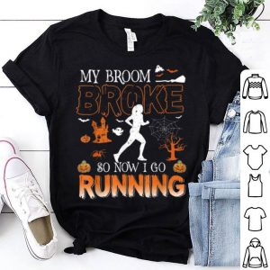 Original My Broom Broke So Now I Go Running Halloween Funny shirt